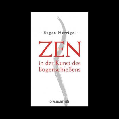Zen in der Kunst des Bogenschießens Eugen Herrigel